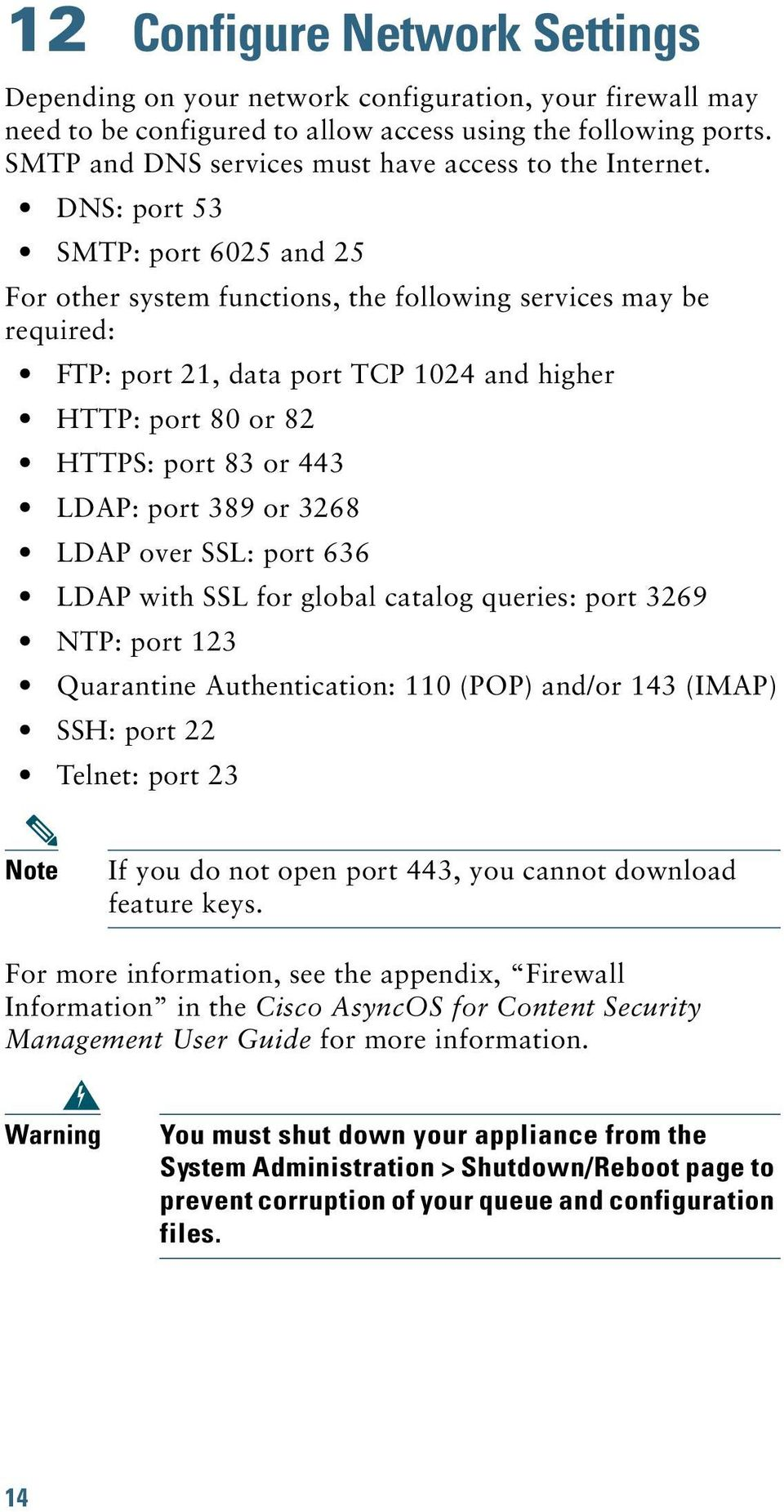 DNS: port 53 SMTP: port 6025 and 25 For other system functions, the following services may be required: FTP: port 21, data port TCP 1024 and higher HTTP: port 80 or 82 HTTPS: port 83 or 443 LDAP:
