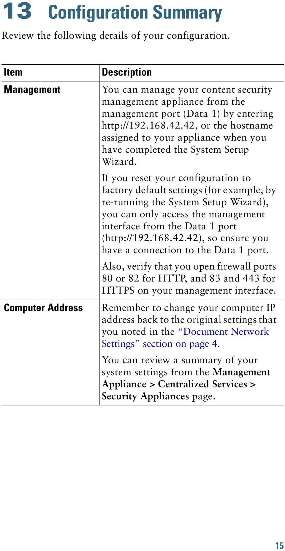 42, or the hostname assigned to your appliance when you have completed the System Setup Wizard.