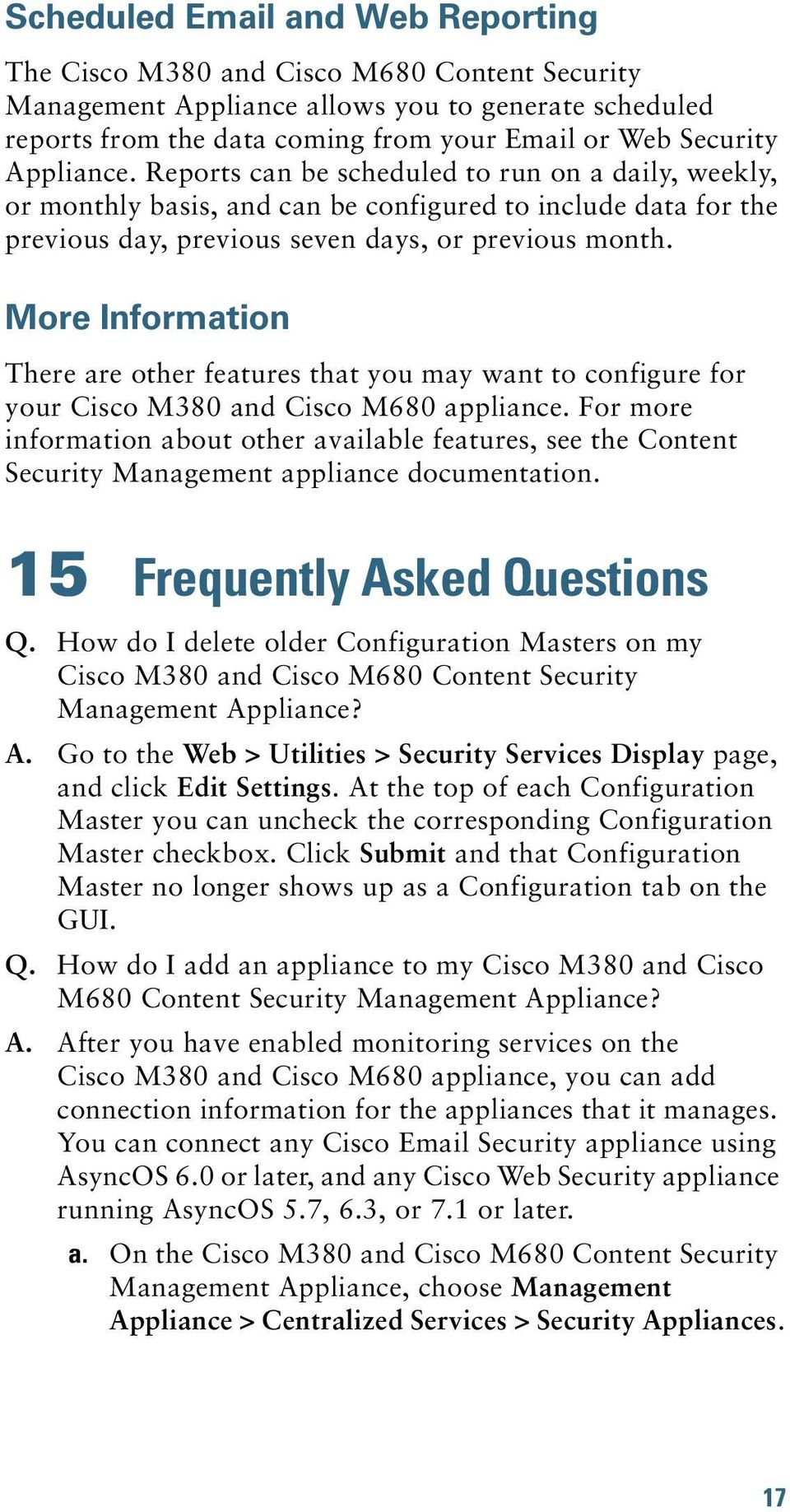 More Information There are other features that you may want to configure for your Cisco M380 and Cisco M680 appliance.