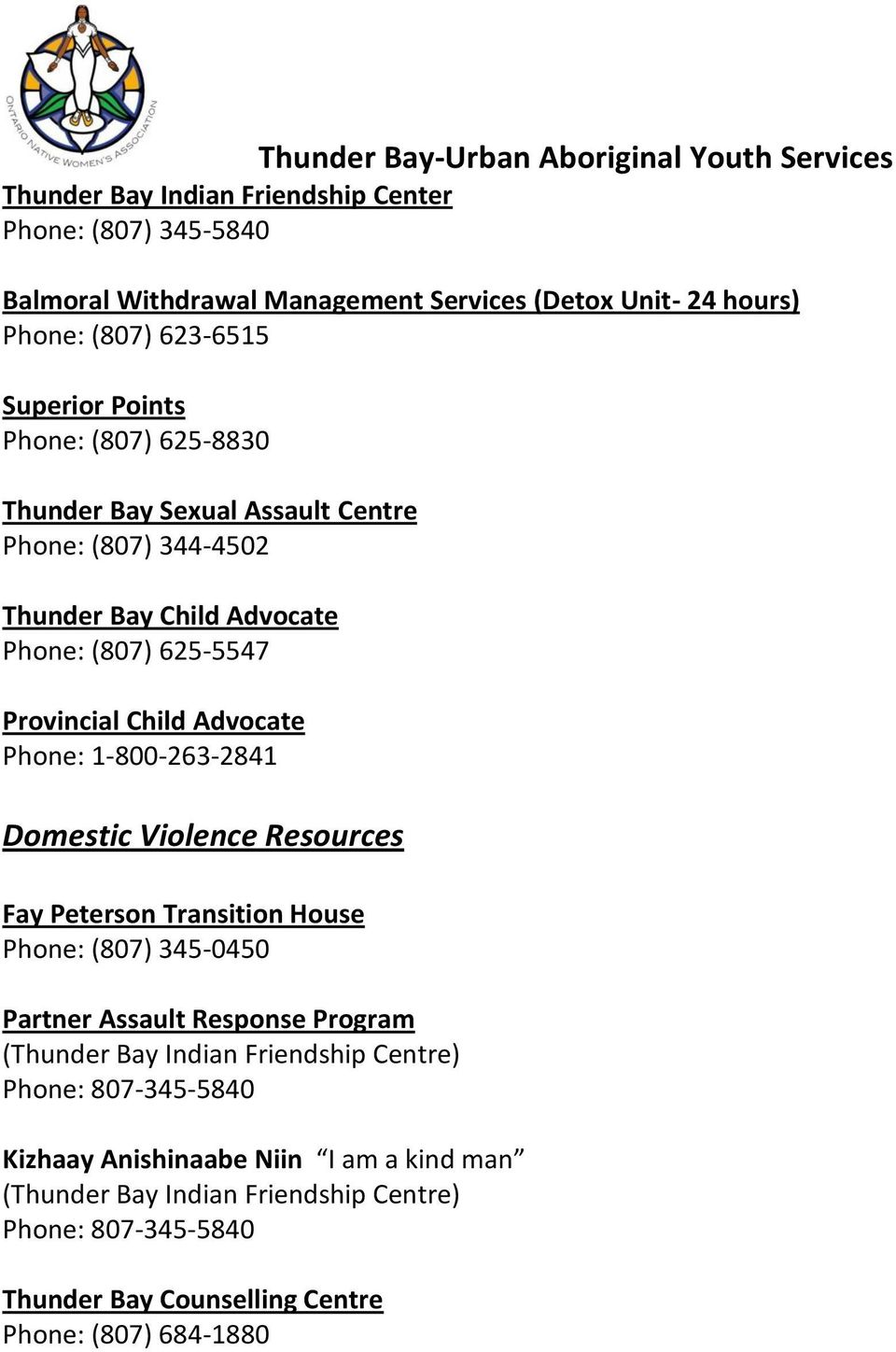 Advocate Phone: 1-800-263-2841 Domestic Violence Resources Fay Peterson Transition House Phone: (807) 345-0450 Partner Assault Response ( Indian
