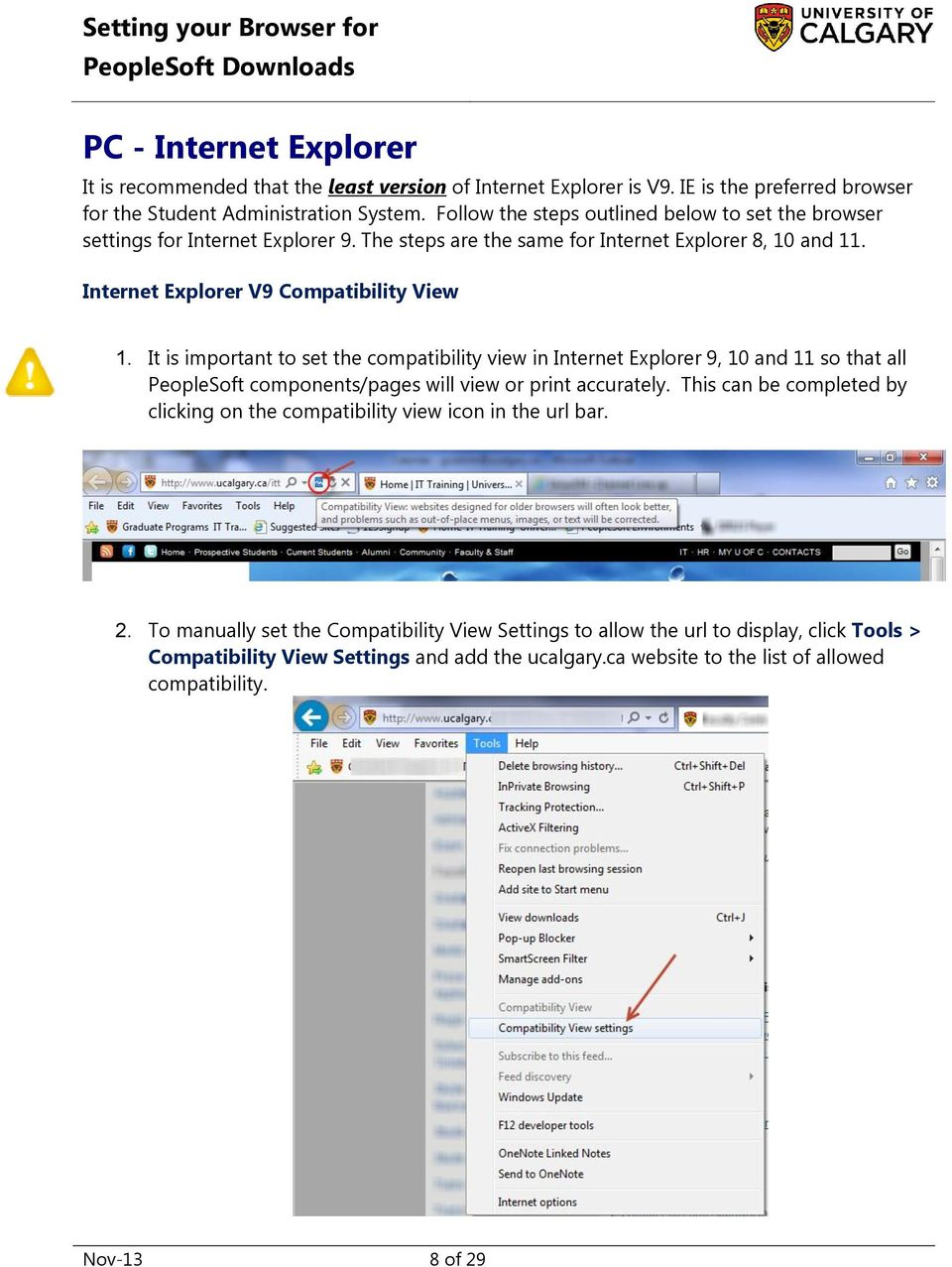 It is important to set the compatibility view in Internet Explorer 9, 10 and 11 so that all PeopleSoft components/pages will view or print accurately.
