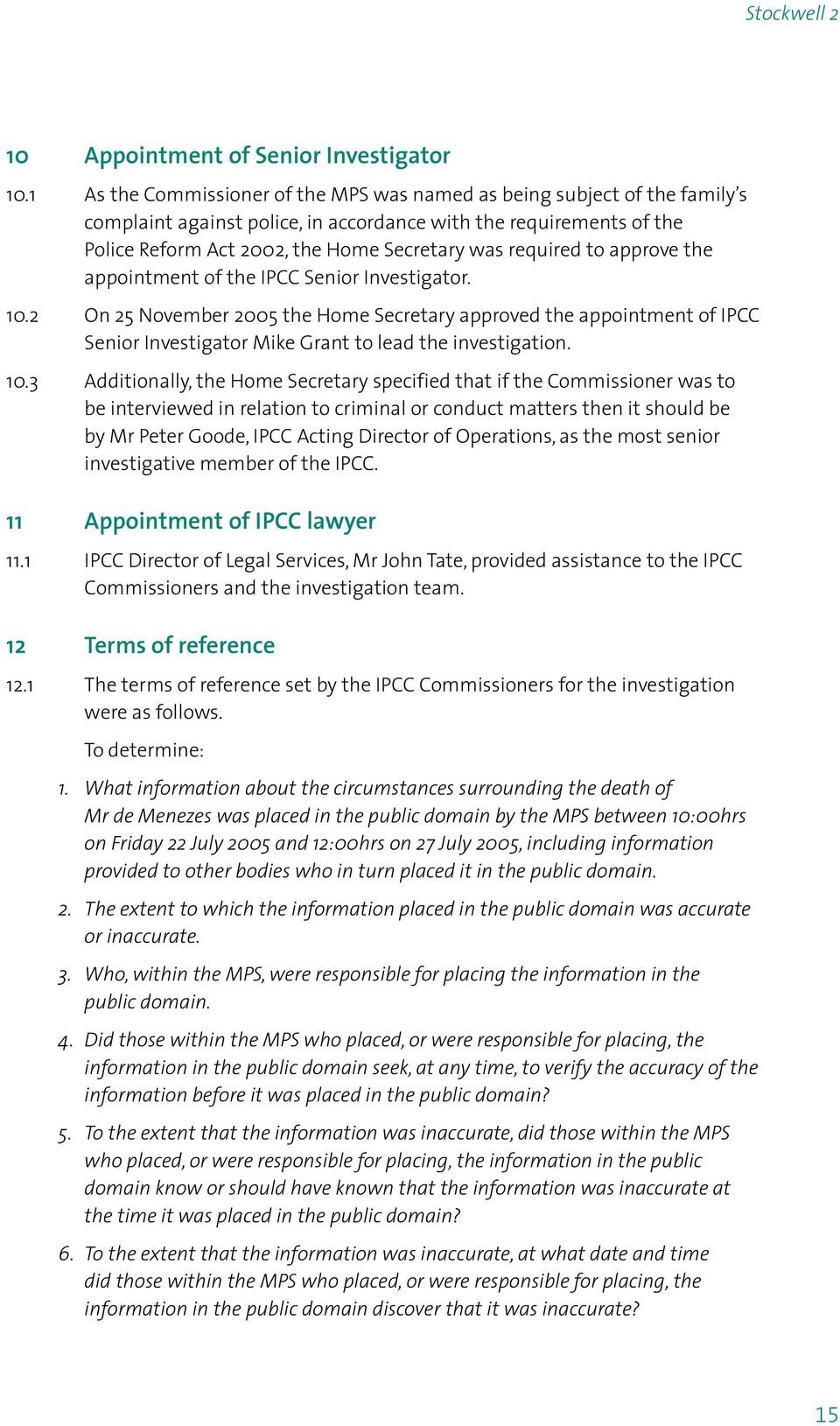 required to approve the appointment of the IPCC Senior Investigator. 10.