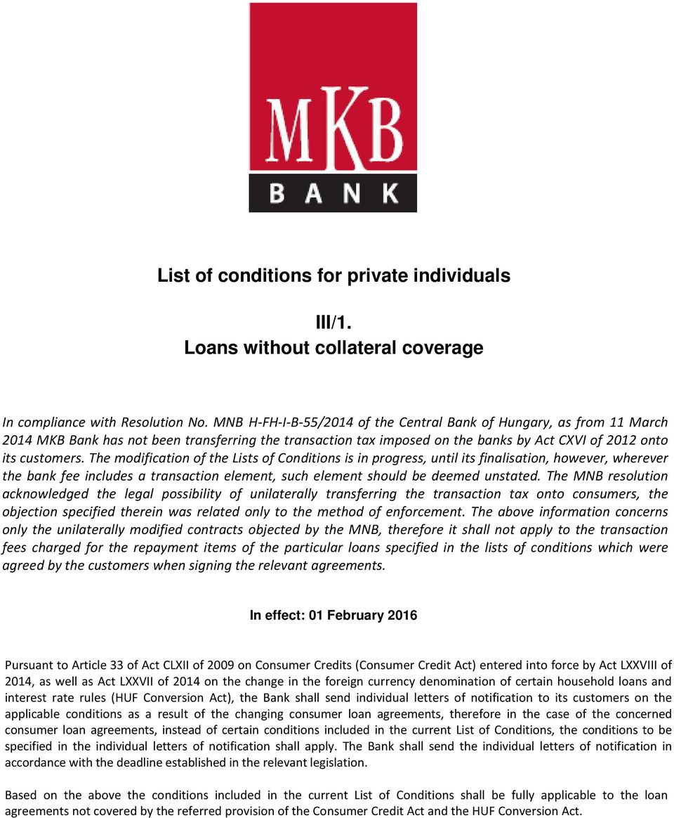 The modification of the Lists of Conditions is in progress, until its finalisation, however, wherever the bank fee includes a transaction element, such element should be deemed unstated.