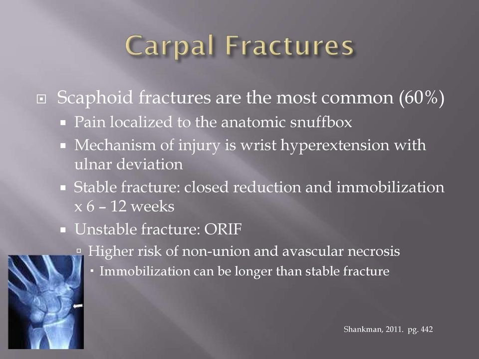 reduction and immobilization x 6 12 weeks Unstable fracture: ORIF Higher risk of non-union