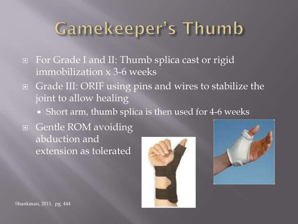 allow healing Short arm, thumb splica is then used for 4-6 weeks