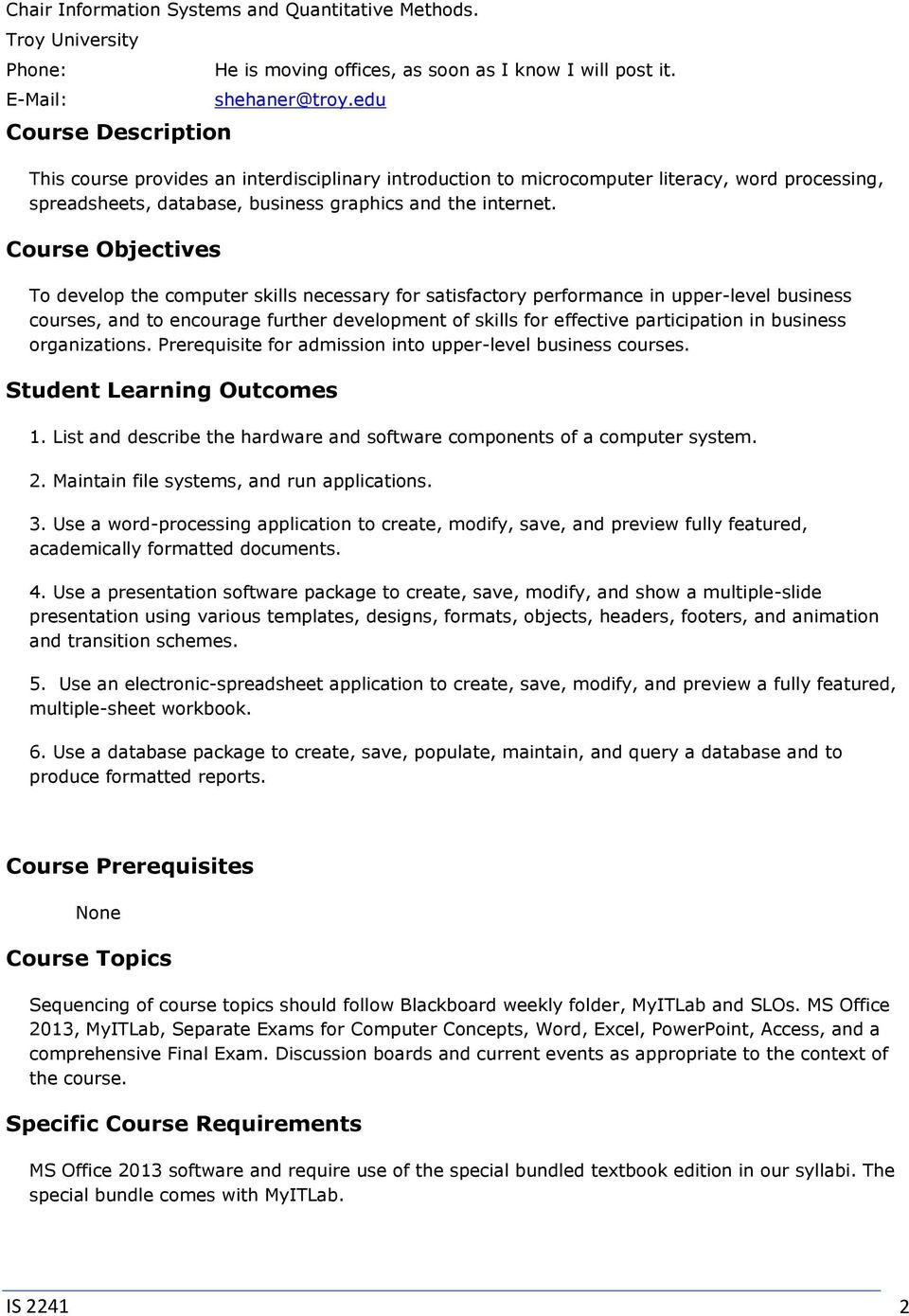 Course Objectives To develop the computer skills necessary for satisfactory performance in upper-level business courses, and to encourage further development of skills for effective participation in