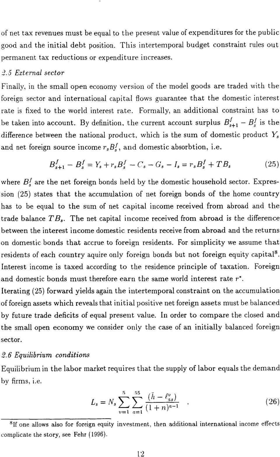 5 External sector Finally, in the small open economy version of the model goods are traded with the Foreign sector and international capital flows guarantee that the domestic interest rate is fixed