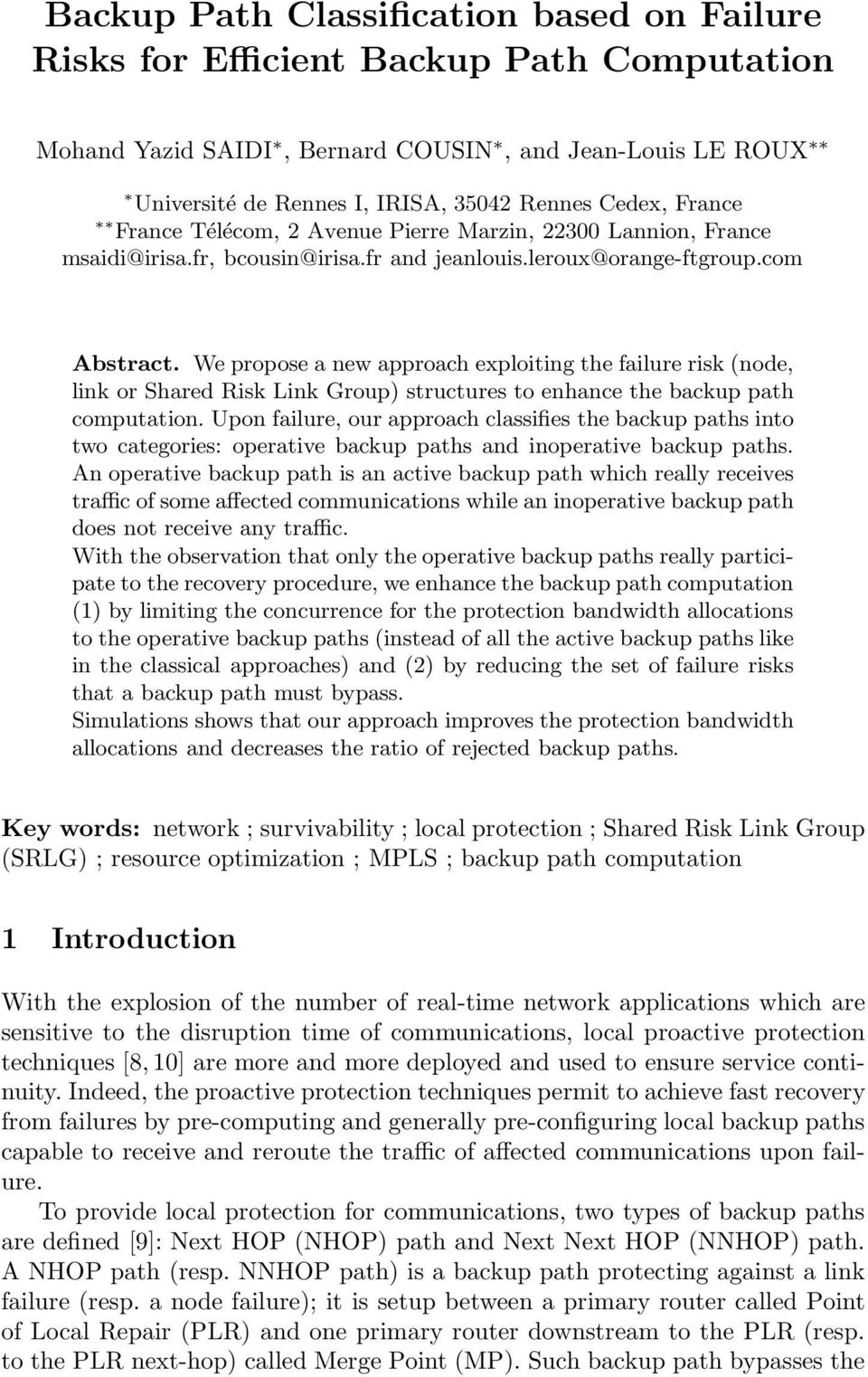 We propose a new approach exploiting the failure risk (node, link or Shared Risk Link Group) structures to enhance the backup path computation.
