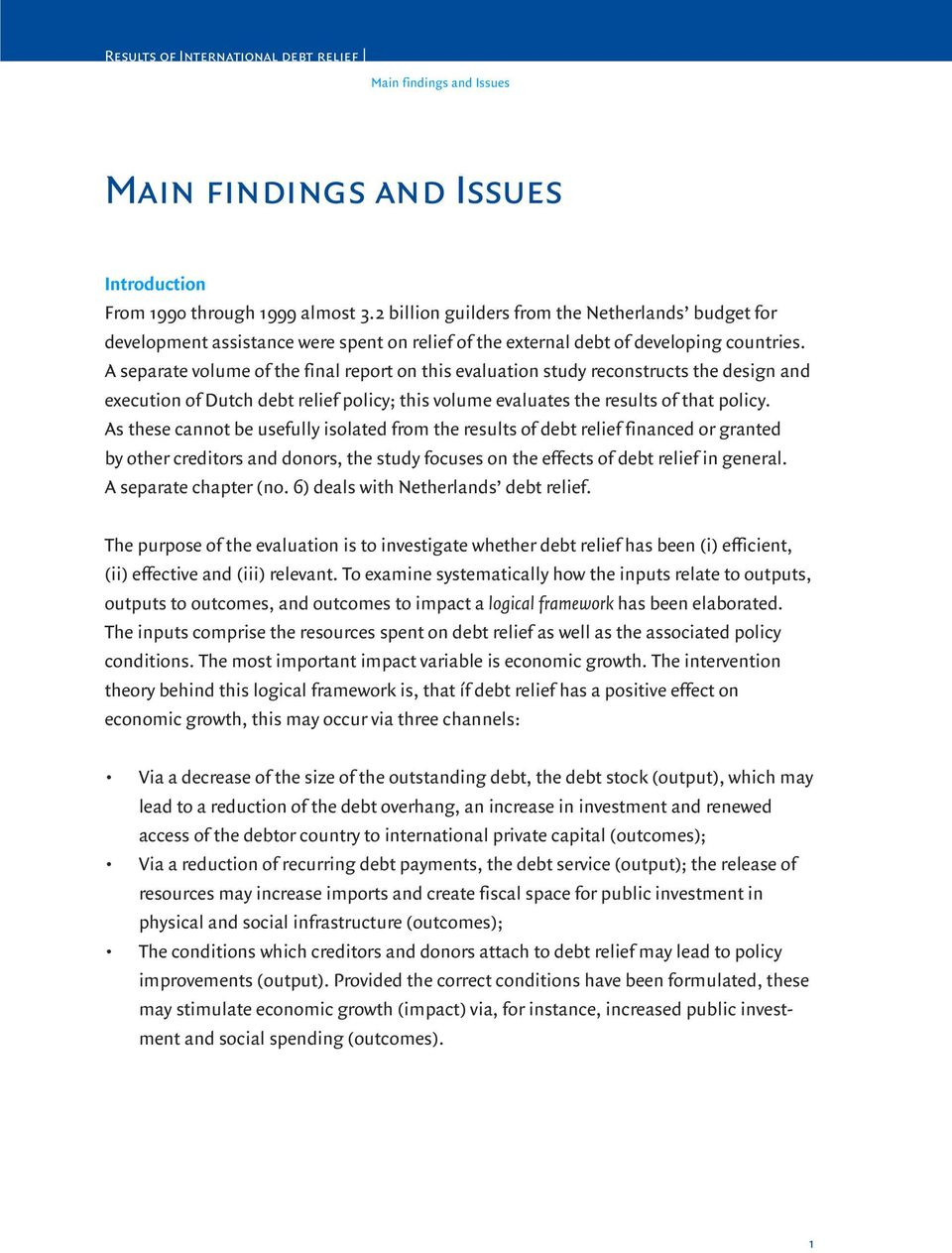 A separate volume of the final report on this evaluation study reconstructs the design and execution of Dutch debt relief policy; this volume evaluates the results of that policy.
