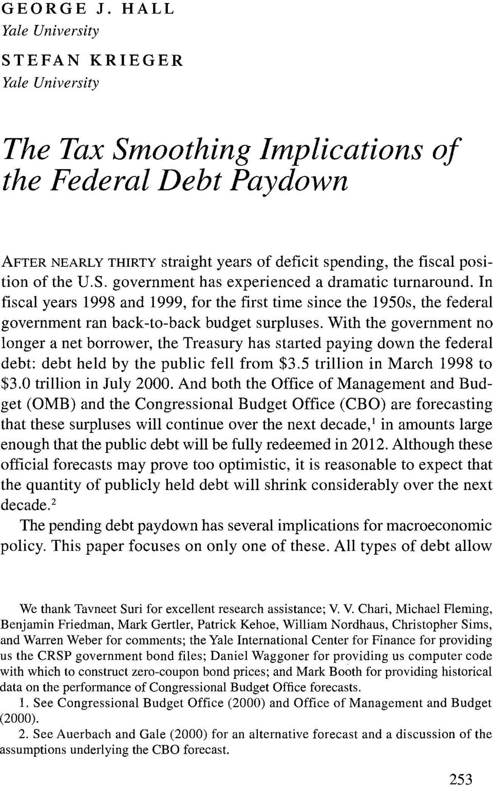 In fiscal years 1998 and 1999, for the first time since the 1950s, the federal government ran back-to-back budget surpluses.