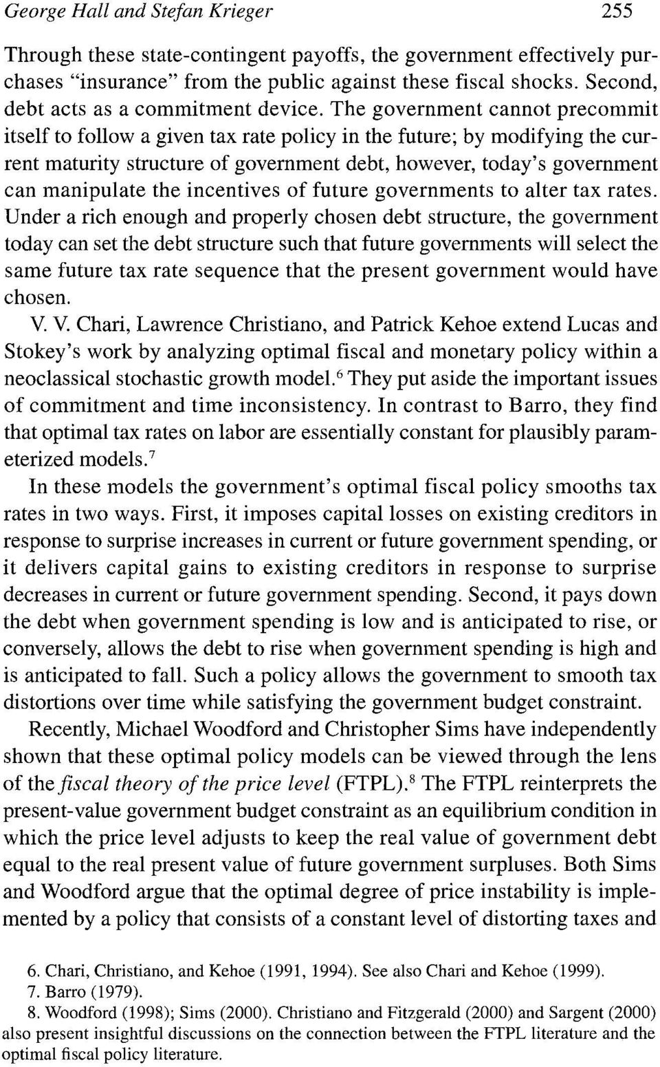 The government cannot precommit itself to follow a given tax rate policy in the future; by modifying the current maturity structure of government debt, however, today's government can manipulate the