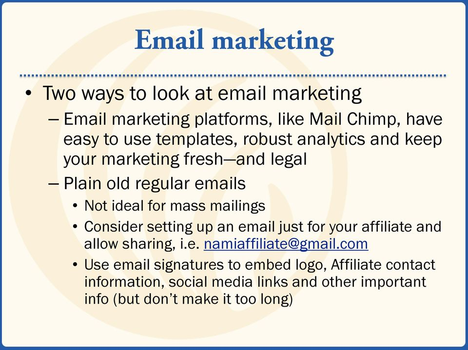 mailings Consider setting up an email just for your affiliate and allow sharing, i.e. namiaffiliate@gmail.