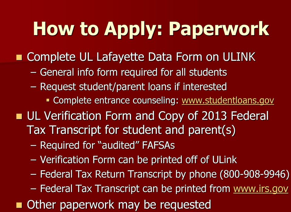 gov UL Verification Form and Copy of 2013 Federal Tax Transcript for student and parent(s) Required for audited FAFSAs