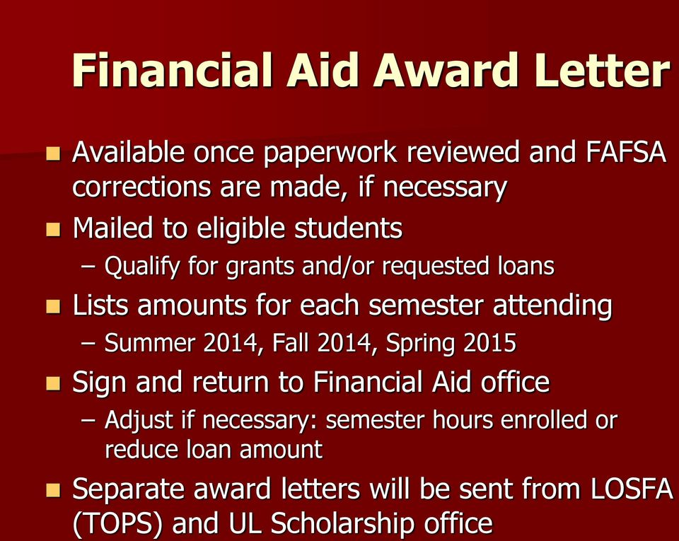 attending Summer 2014, Fall 2014, Spring 2015 Sign and return to Financial Aid office Adjust if necessary: