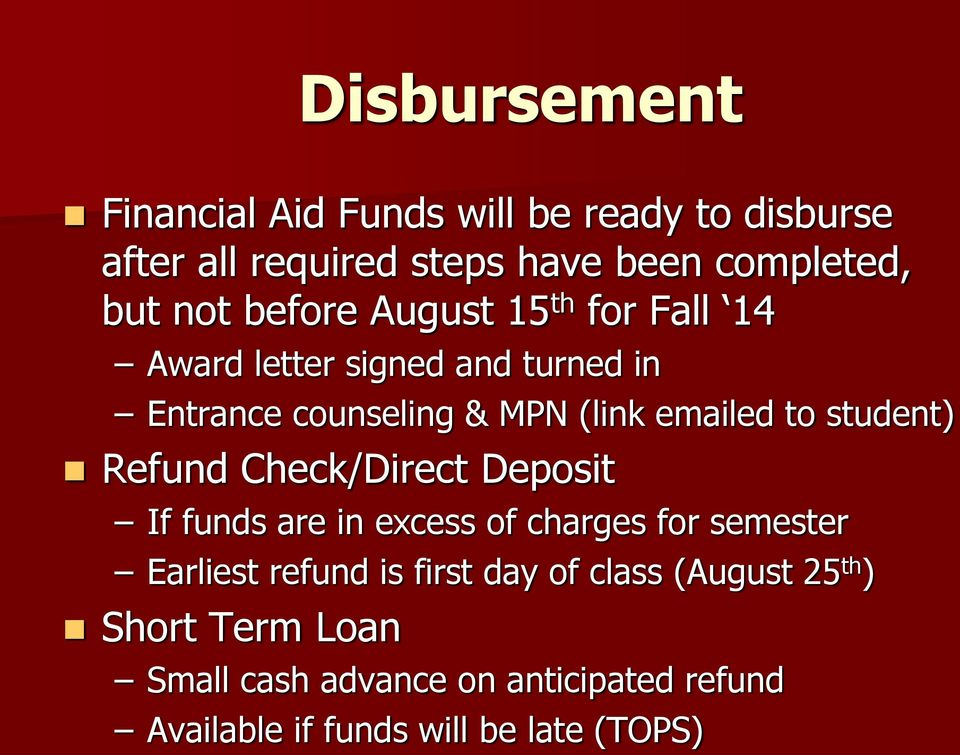 student) Refund Check/Direct Deposit If funds are in excess of charges for semester Earliest refund is first day
