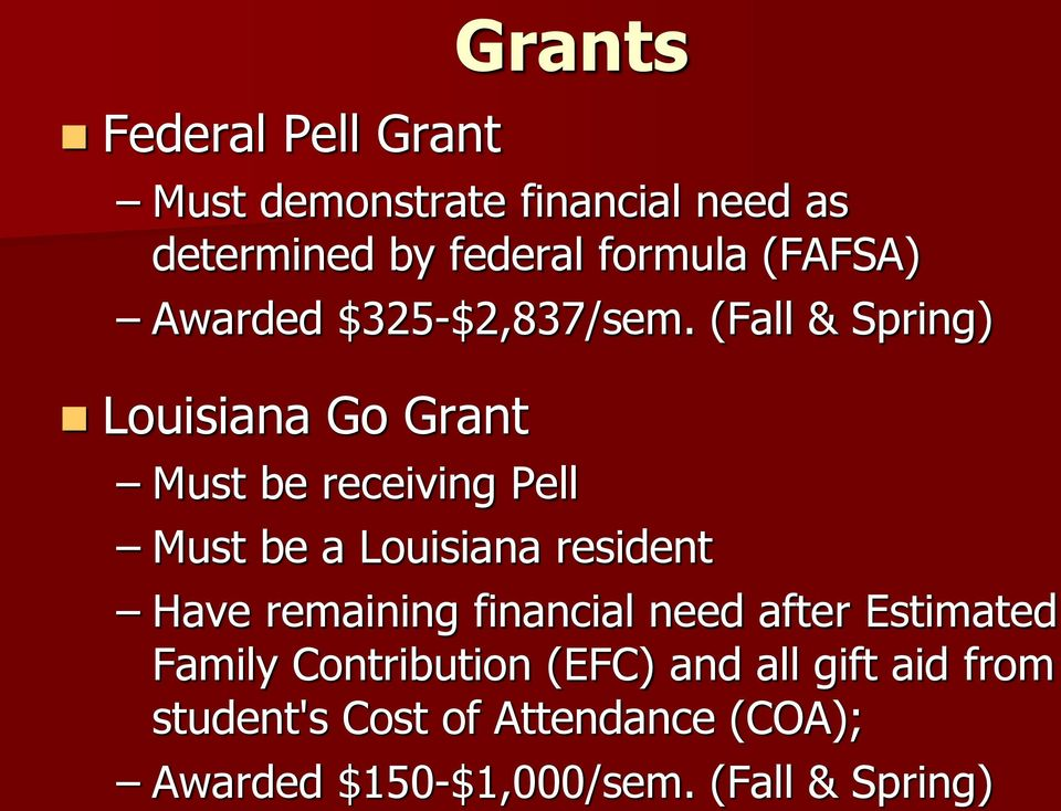 (Fall & Spring) Louisiana Go Grant Must be receiving Pell Must be a Louisiana resident Have