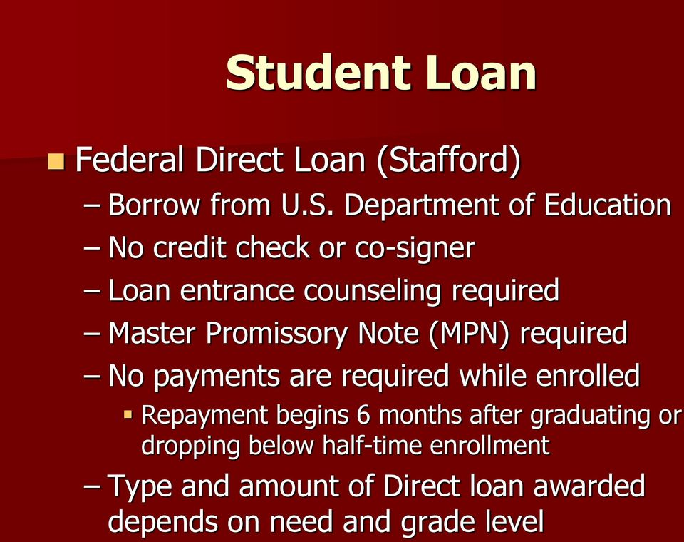 payments are required while enrolled Repayment begins 6 months after graduating or dropping