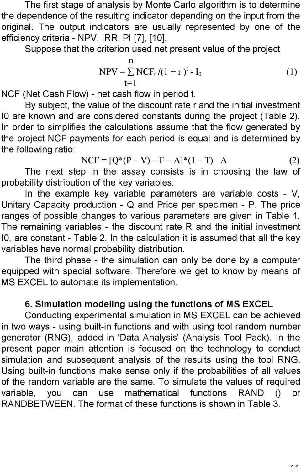 Suppose that the criterion used net present value of the project n NPV = NCF t /(1 + r ) t - I 0 (1) t=1 NCF (Net Cash Flow) - net cash flow in period t.