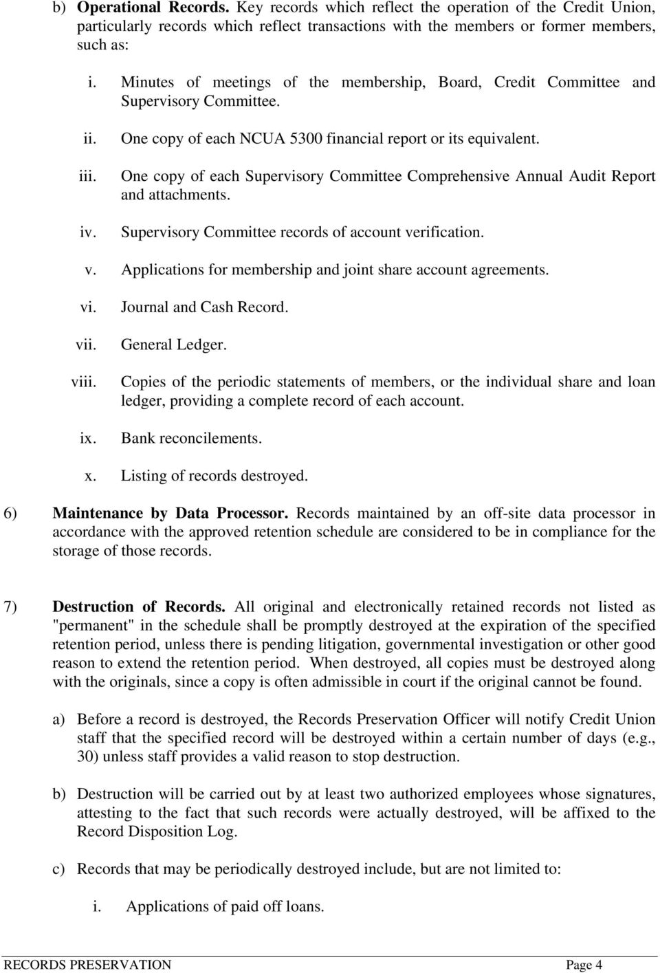 One copy of each Supervisory Committee Comprehensive Annual Audit Report and attachments. Supervisory Committee records of account verification. v. Applications for membership and joint share account agreements.