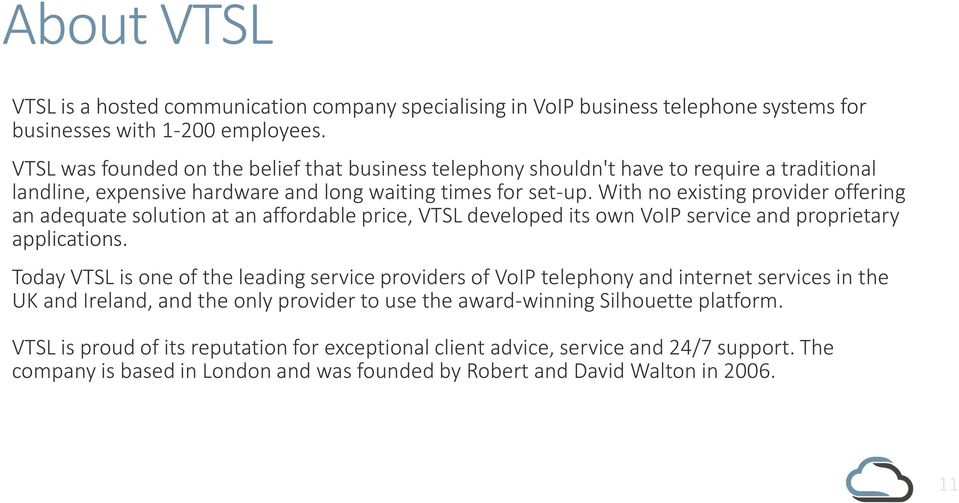 With no existing provider offering an adequate solution at an affordable price, VTSL developed its own VoIP service and proprietary applications.