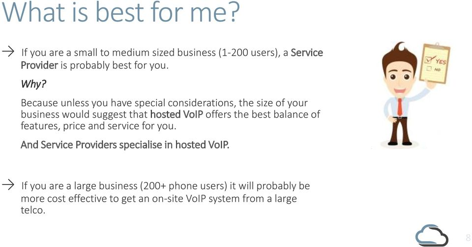 Because unless you have special considerations, the size of your business would suggest that hosted VoIP offers the best