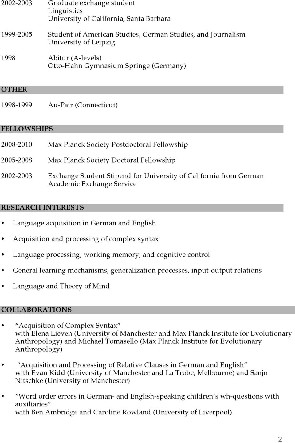 Student Stipend for University of California from German Academic Exchange Service RESEARCH INTERESTS Language acquisition in German and English Acquisition and processing of complex syntax Language