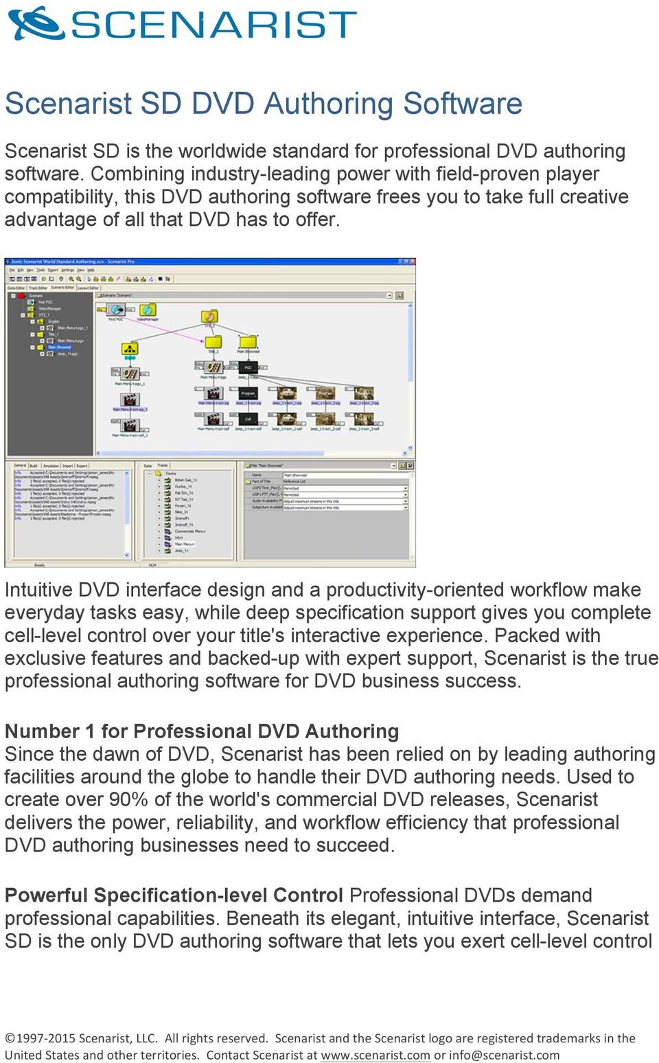 Intuitive DVD interface design and a productivity-oriented workflow make everyday tasks easy, while deep specification support gives you complete cell-level control over your title's interactive