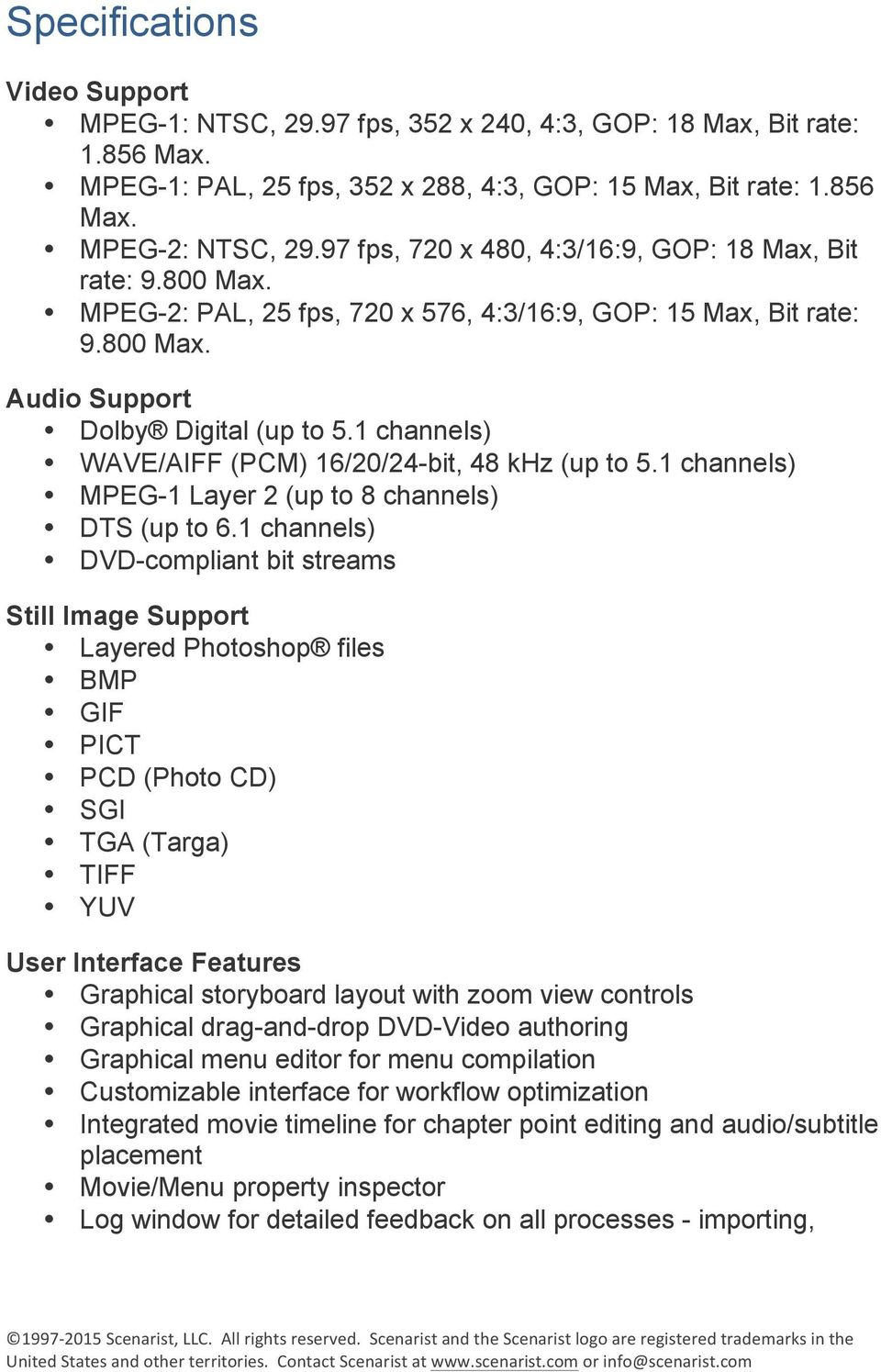 1 channels) WAVE/AIFF (PCM) 16/20/24-bit, 48 khz (up to 5.1 channels) MPEG-1 Layer 2 (up to 8 channels) DTS (up to 6.