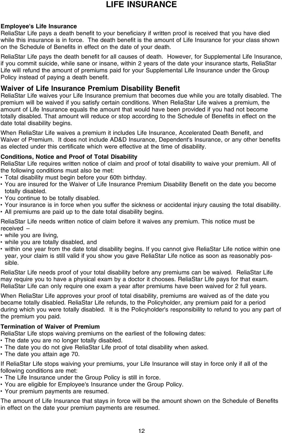 However, for Supplemental Life Insurance, if you commit suicide, while sane or insane, within 2 years of the date your insurance starts, ReliaStar Life will refund the amount of premiums paid for