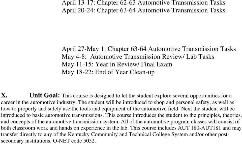 Unit Goal: This course is designed to let the student explore several opportunities for a career in the automotive industry.