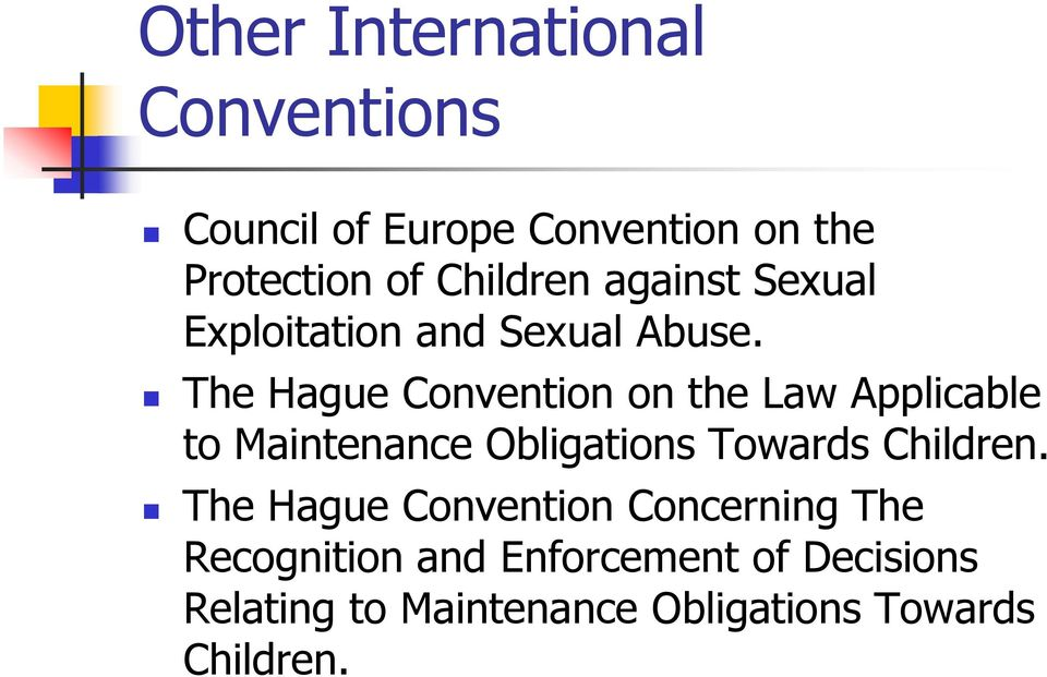 The Hague Convention on the Law Applicable to Maintenance Obligations Towards Children.