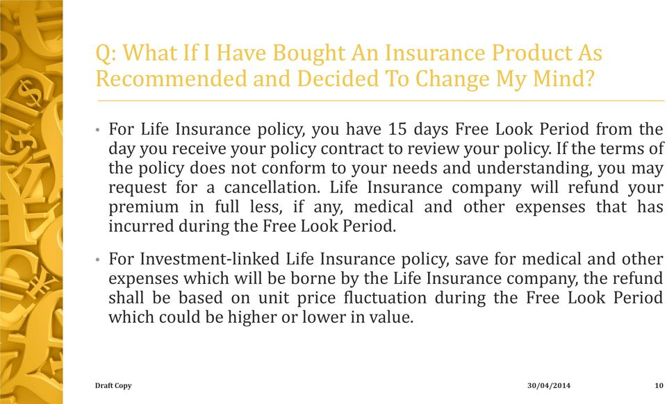 If the terms of the policy does not conform to your needs and understanding, you may request for a cancellation.
