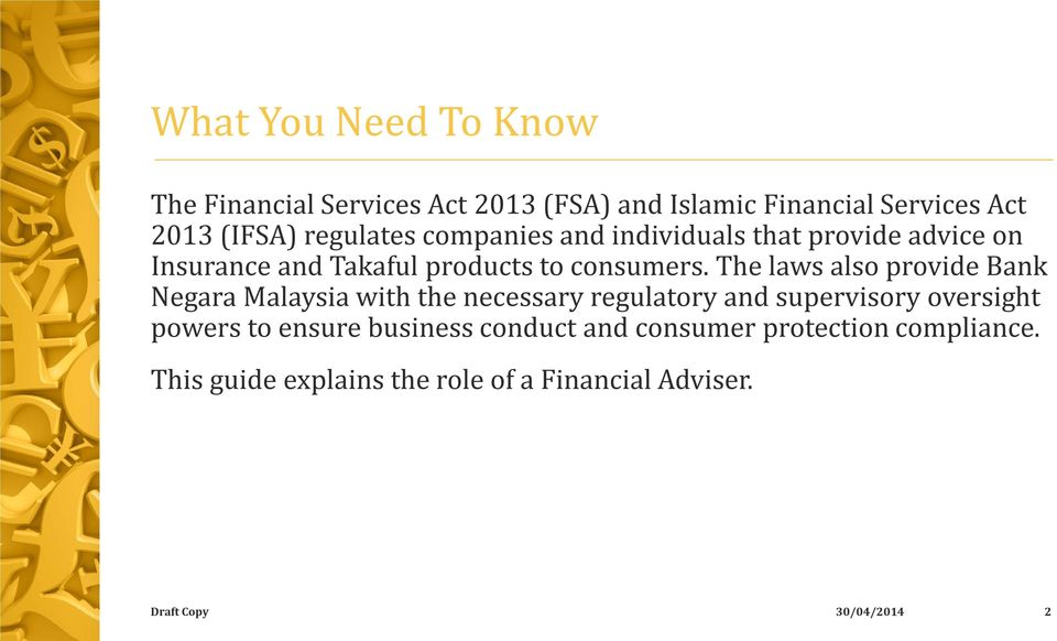 The laws also provide Bank Negara Malaysia with the necessary regulatory and supervisory oversight powers to