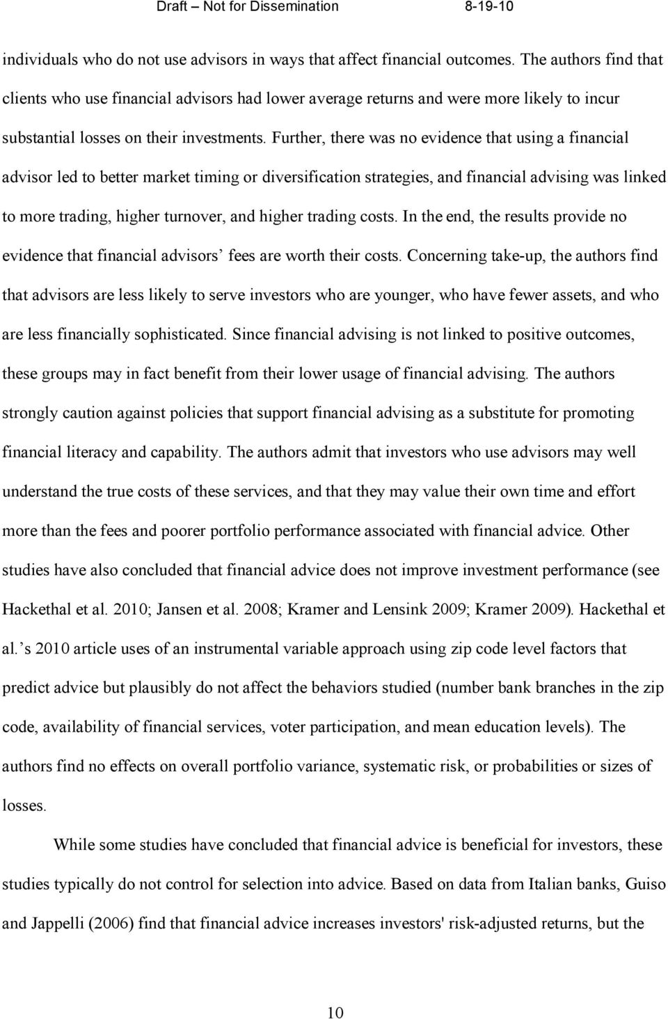 Further, there was no evidence that using a financial advisor led to better market timing or diversification strategies, and financial advising was linked to more trading, higher turnover, and higher