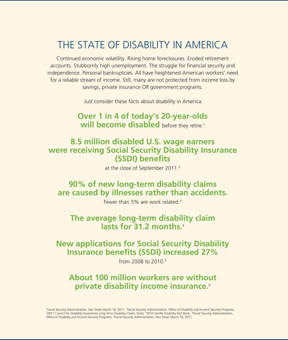 Still, many are not protected from income loss by savings, private insurance OR government programs. Just consider these facts about disability in America.