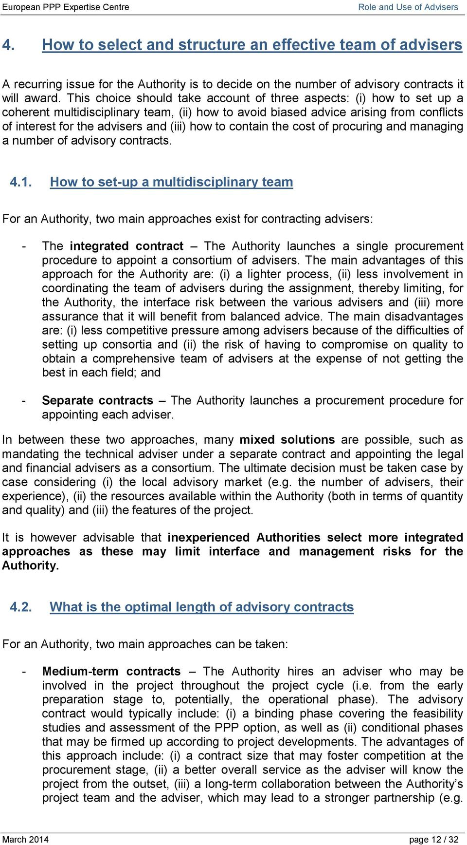 how to contain the cost of procuring and managing a number of advisory contracts. 4.1.