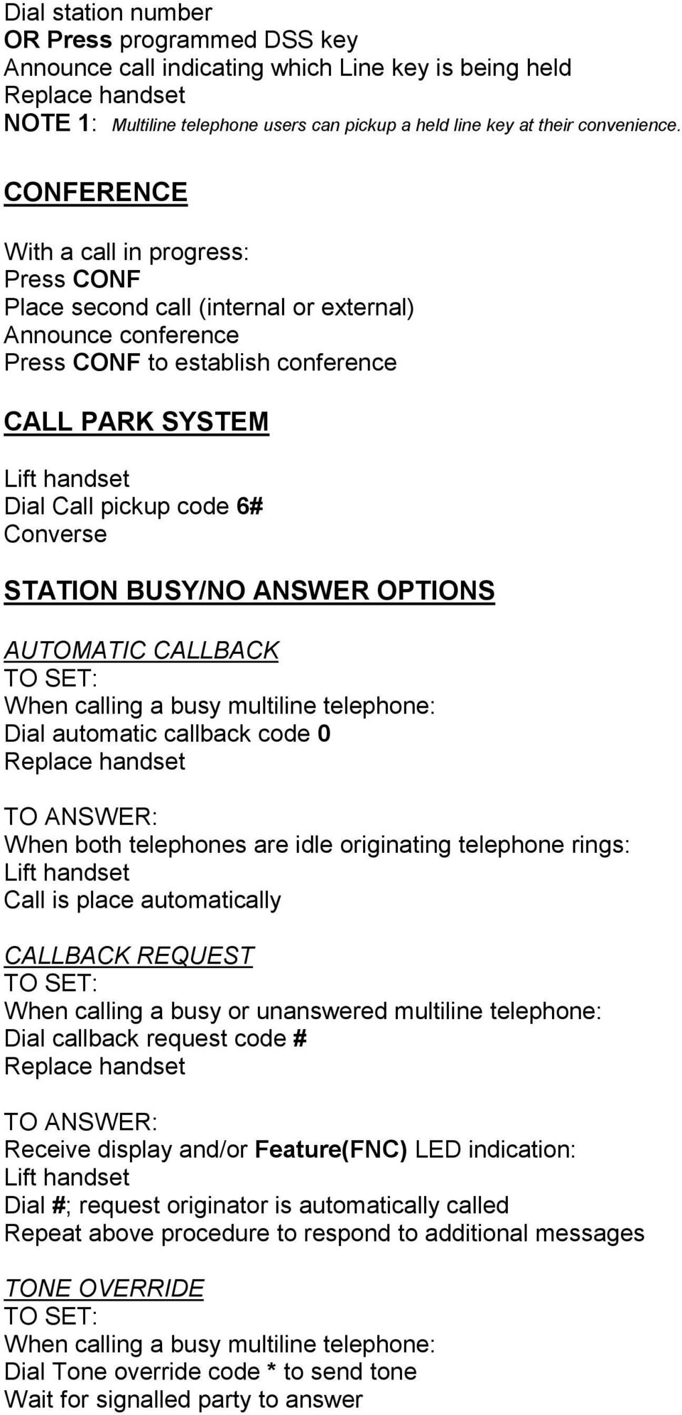 BUSY/NO ANSWER OPTIONS AUTOMATIC CALLBACK When calling a busy multiline telephone: Dial automatic callback code 0 TO ANSWER: When both telephones are idle originating telephone rings: Call is place