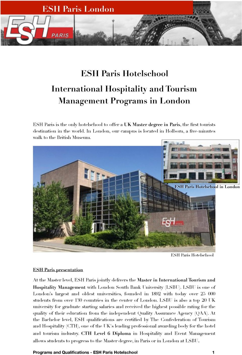ESH Paris Hotelschool in London ESH Paris Hotelschool ESH Paris presentation At the Master level, ESH Paris jointly delivers the Master in International Tourism and Hospitality Management with London
