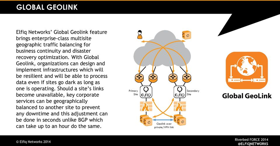 With Global Geolink, organizations can design and implement infrastructures which will be resilient and will be able to process data even if sites go dark as long