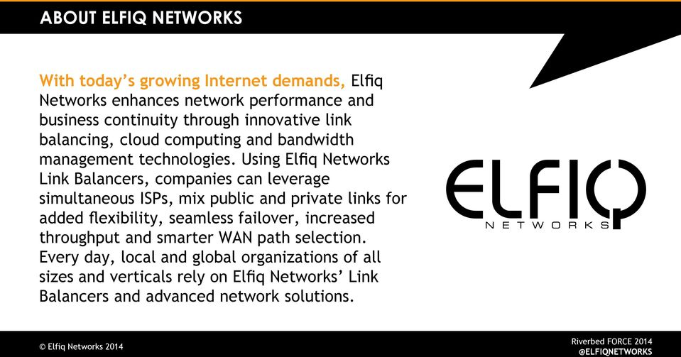 Using Elfiq Networks Link Balancers, companies can leverage simultaneous ISPs, mix public and private links for added flexibility, seamless