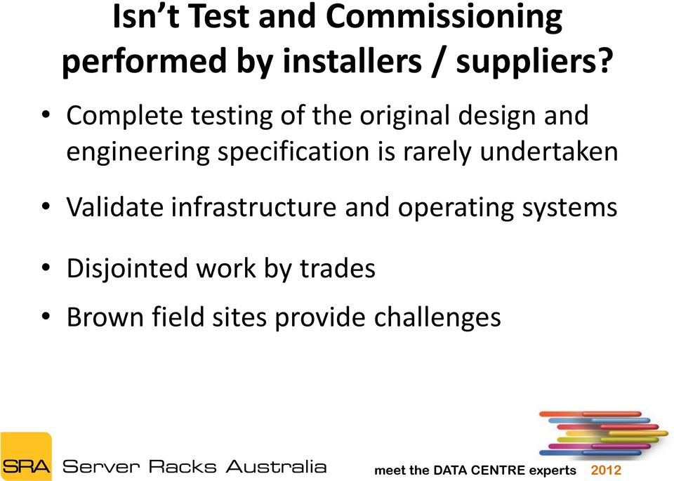 specification is rarely undertaken Validate infrastructure and