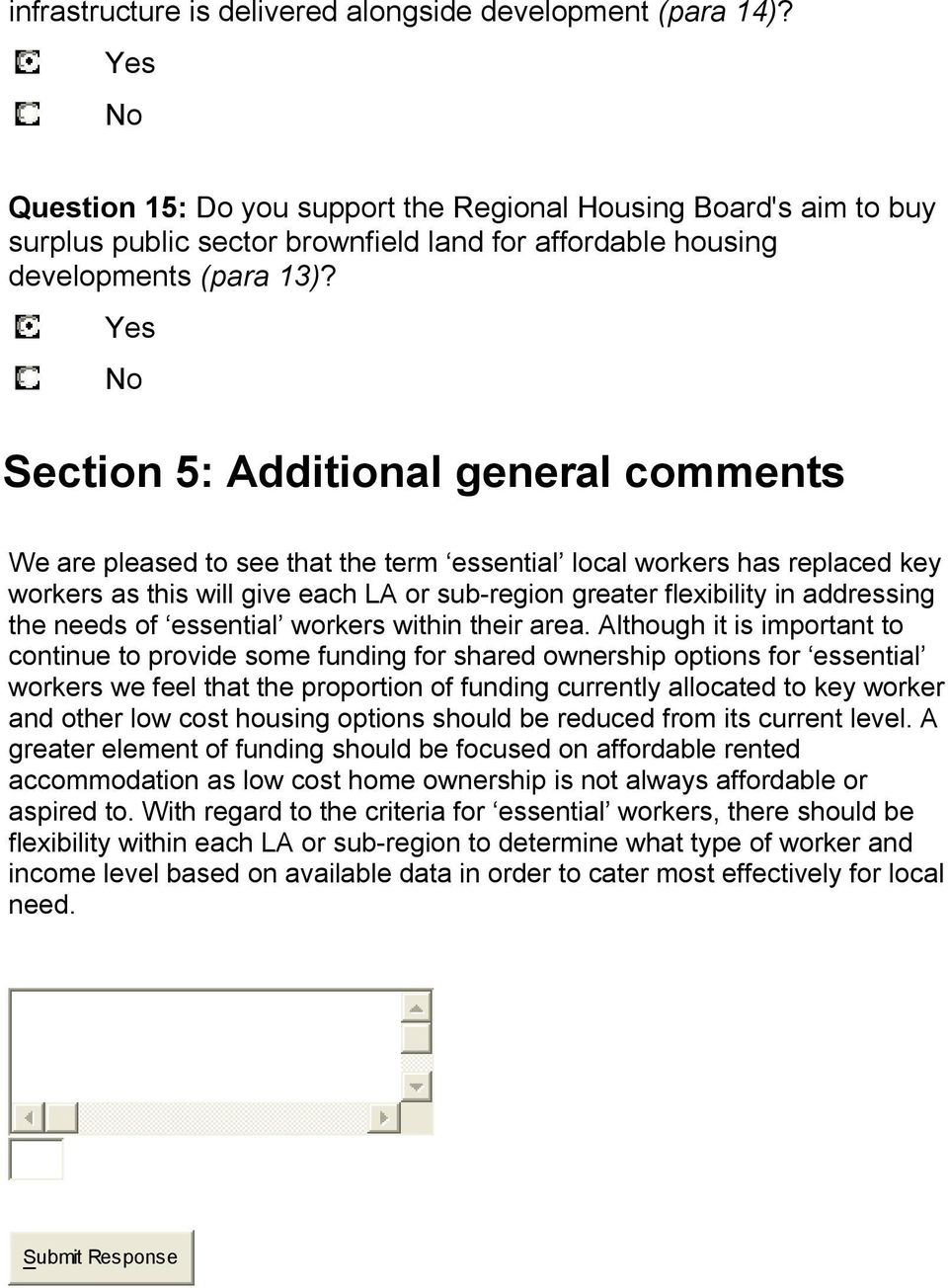 Yes No Section 5: Additional general comments We are pleased to see that the term essential local workers has replaced key workers as this will give each LA or sub-region greater flexibility in