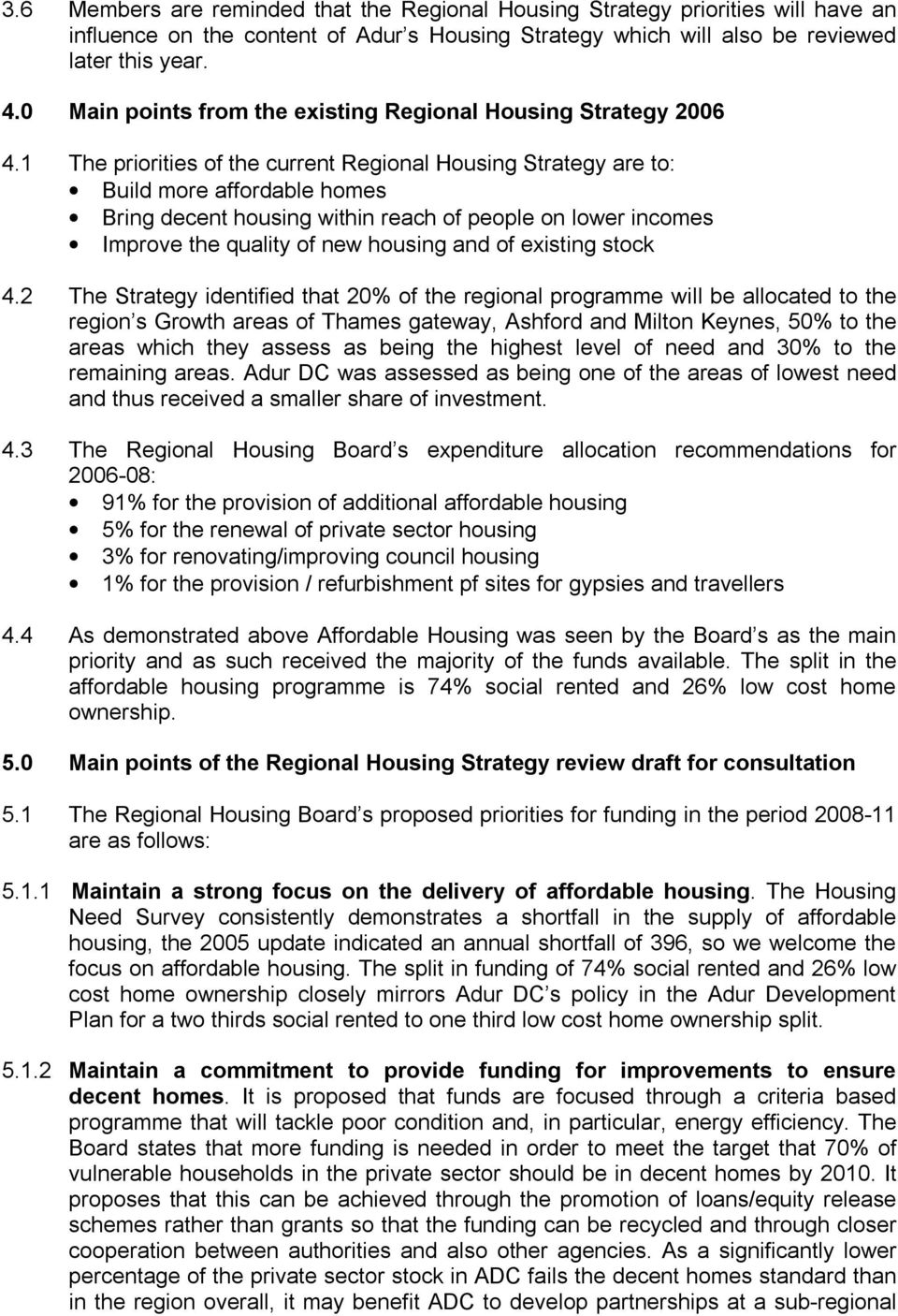 1 The priorities of the current Regional Housing Strategy are to: Build more affordable homes Bring decent housing within reach of people on lower incomes Improve the quality of new housing and of