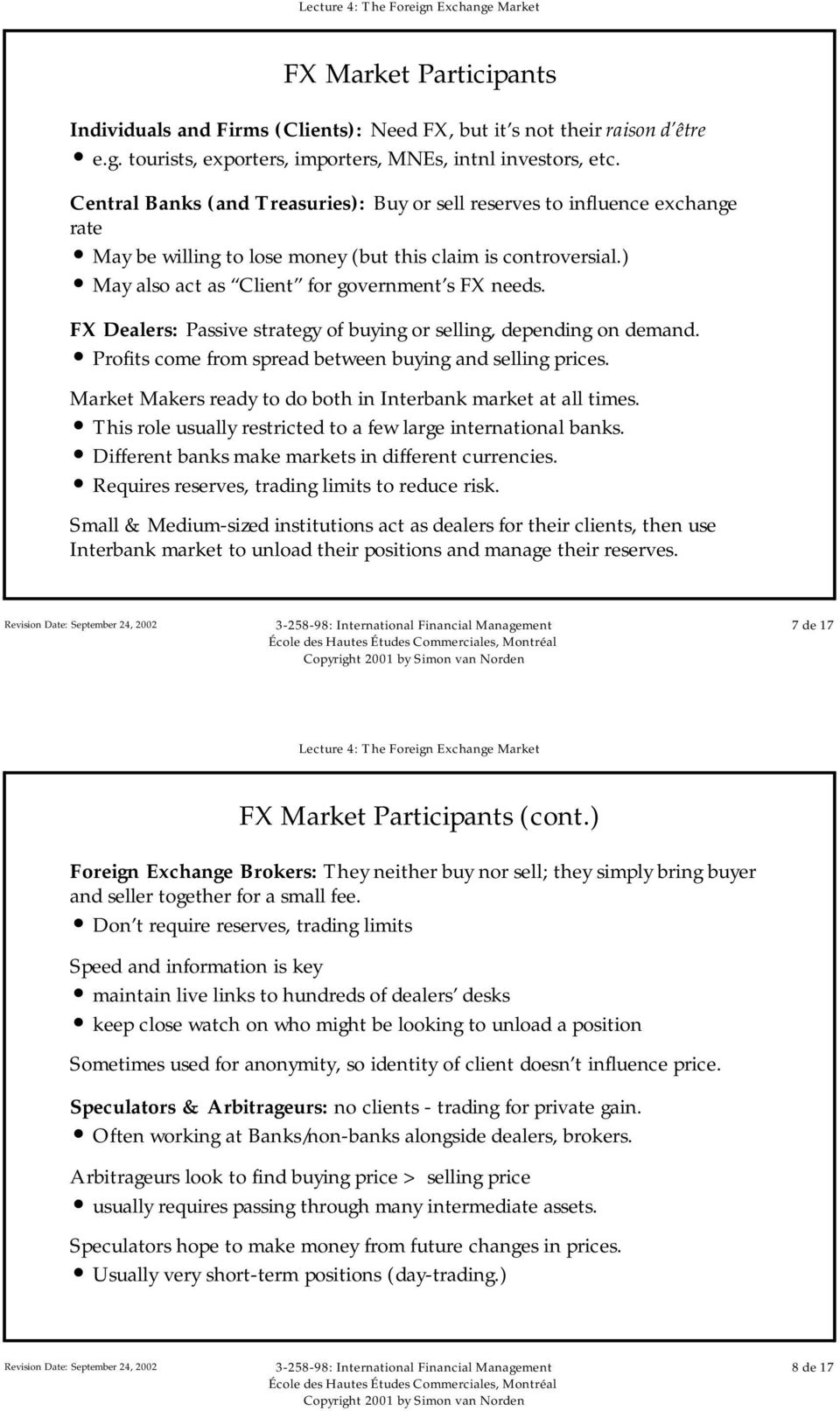 FX Dealers: Passive strategy of buying or selling, depending on demand. Profits come from spread between buying and selling prices. Market Makers ready to do both in Interbank market at all times.