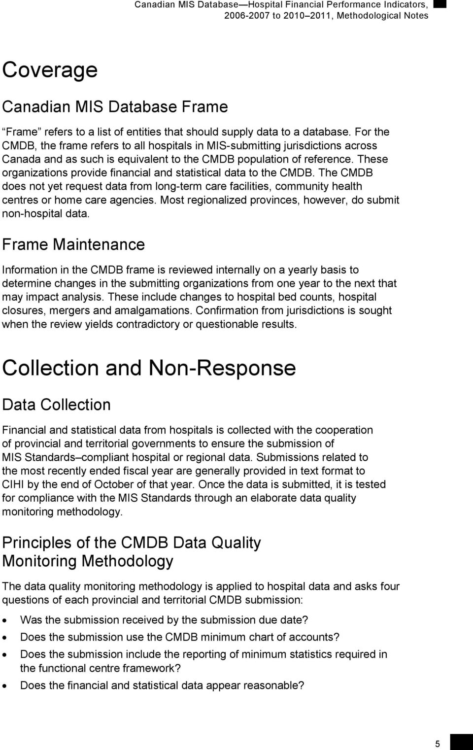 These organizations provide financial and statistical data to the CMDB. The CMDB does not yet request data from long-term care facilities, community health centres or home care agencies.