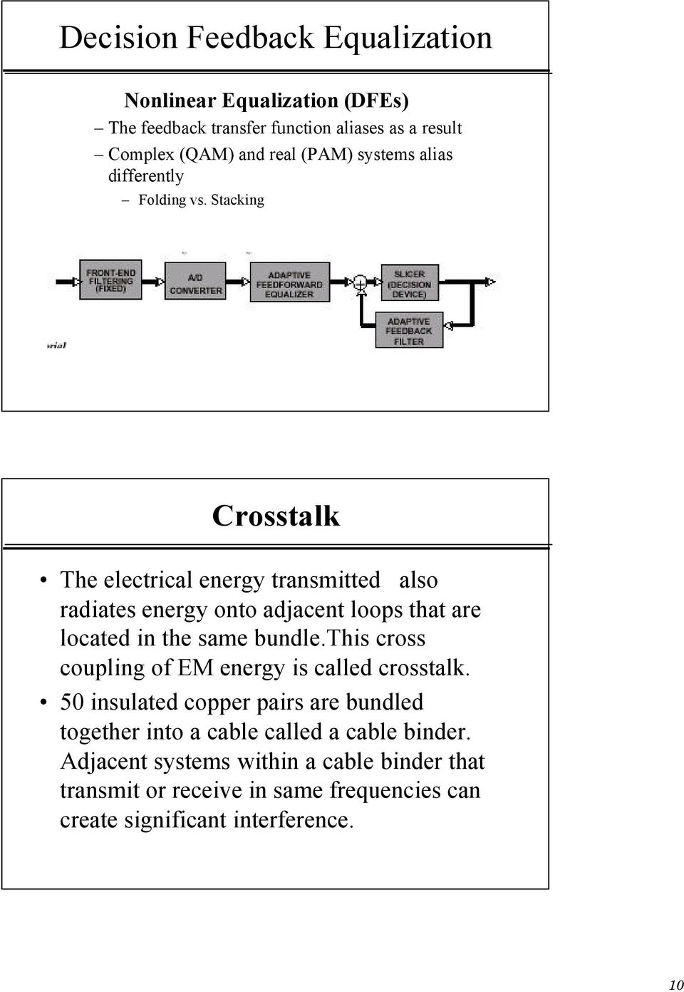 Stacking Crosstalk The electrical energy transmitted also radiates energy onto adjacent loops that are located in the same bundle.