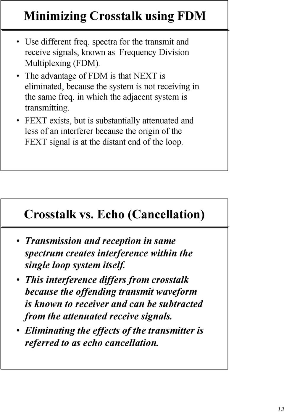 FEXT exists, but is substantially attenuated and less of an interferer because the origin of the FEXT signal is at the distant end of the loop. Crosstalk vs.