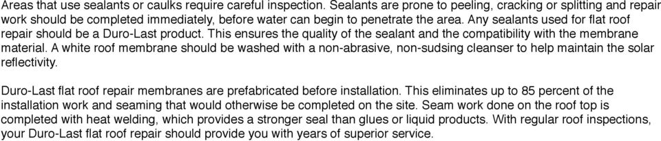 Any sealants used for flat roof repair should be a Duro-Last product. This ensures the quality of the sealant and the compatibility with the membrane material.