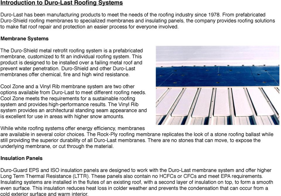 everyone involved. Membrane Systems The Duro-Shield metal retrofit roofing system is a prefabricated membrane, customized to fit an individual roofing system.