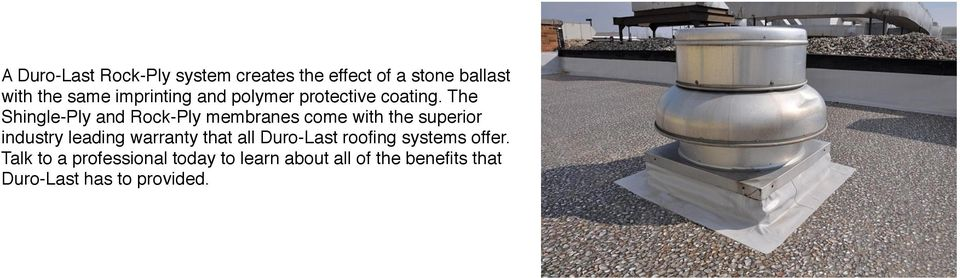 The Shingle-Ply and Rock-Ply membranes come with the superior industry leading